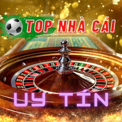 Top 10 Nhà Cái Uy Tín Hiện Nay