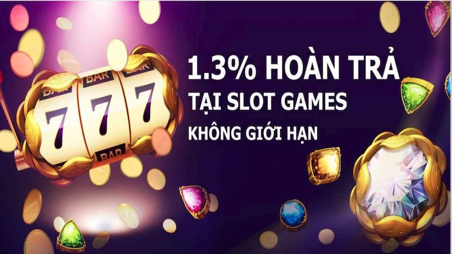 Hoàn trả đến 1.3% tại các Slot game